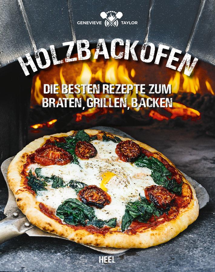 Holzbackofen: beste Rezepte zum Braten, Grillen, Backen Heel Verlag