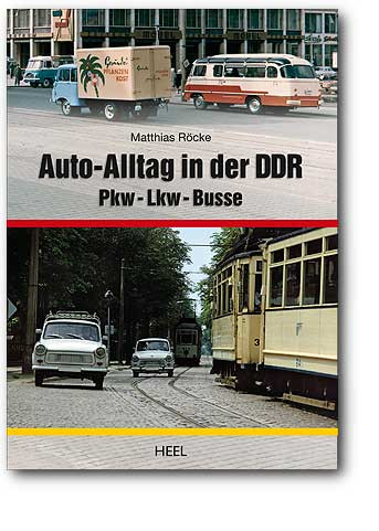 Auto-Alltag in der DDR. Pkw - Lkw - Busse