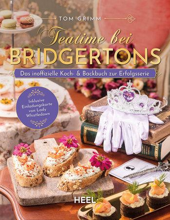 Cover Teatime bei den Bridgertons - Das Kochbuch zur Netflix Erfolgsserie   Heel Verlag