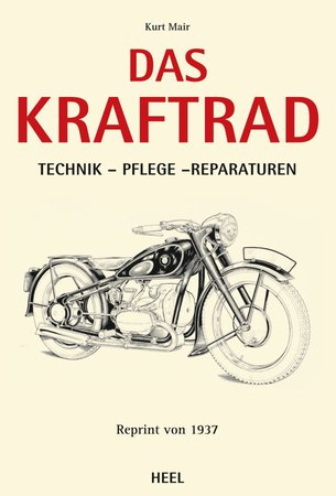 Buchcover Das Kraftrad - Technik, Pflege, Reparaturen. Reprint von 1937 | Heel Verlag