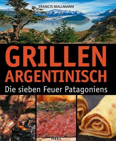 Buchcover Grillen Argentinisch - Die sieben Feuer Patagoniens | Heel Verlag