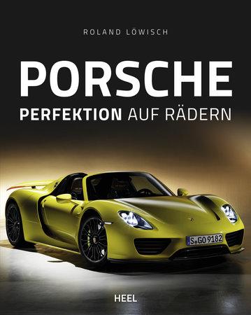Buchcover: Porsche - Perfektion auf Rädern vom Heel Verlag