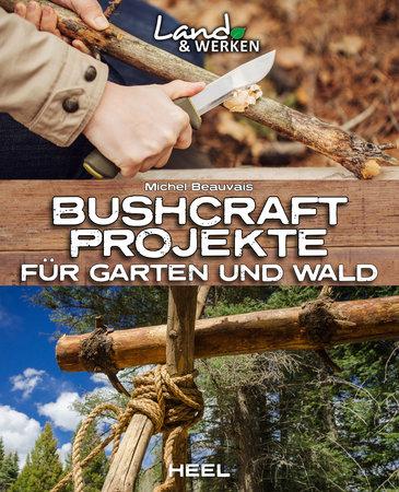 Buchcover Bushcraft Projekte für Garten und Wald | Heel Verlag