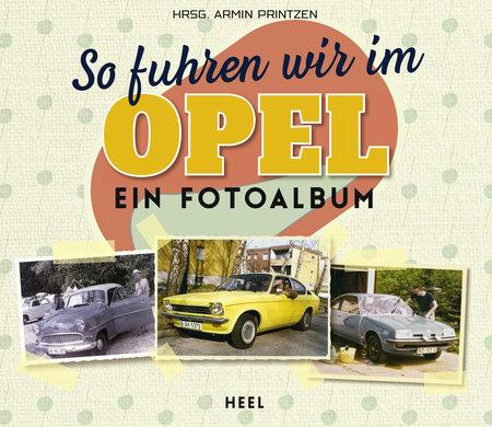 Buchcover So fuhren wir im Opel - Ein Fotoalbum | Heel Verlag