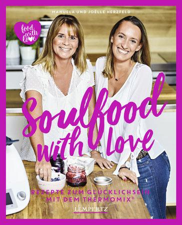 Soulfood with Love - <br>Rezepte zum Glücklichsein mit dem Thermomix