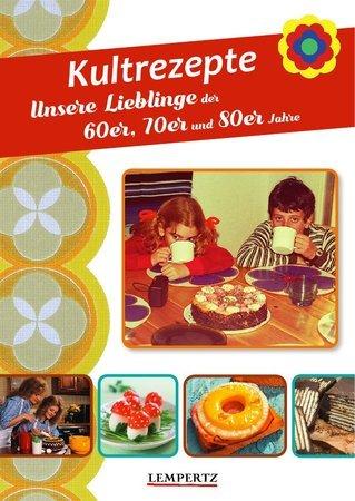 Buchcover Kultrezepte - Unsere Lieblinge der 60er, 70er und 80er Jahre | Heel Verlag