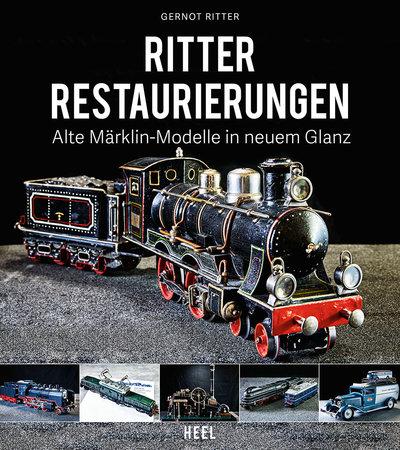 BUchcover Ritter Restaurierungen. Alte Märklin-Modelle in neuem Glanz | Heel Verlag