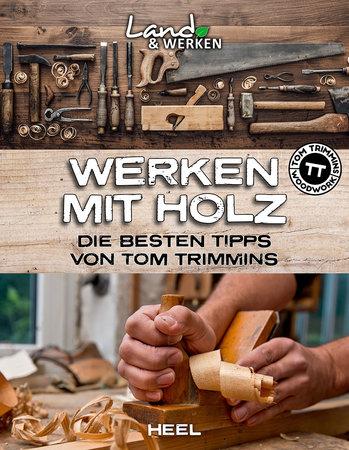 Cover Land & Werken: Werken mit Holz | Heel Verlag