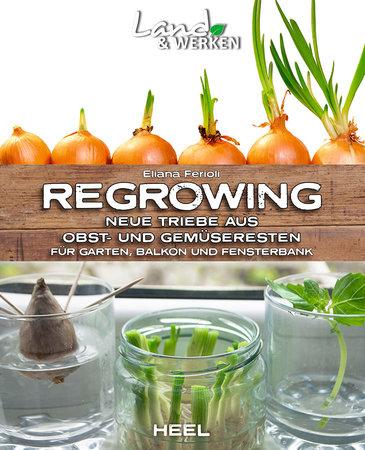 Regrowing – Neue Triebe aus Obst- und Gemüseresten | Heel Verlag