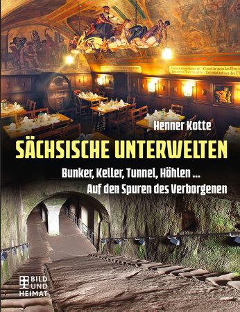 Buchcover Sächsische Unterwelten: Bunkerl, Keller & Höhlen | Heel Verlag