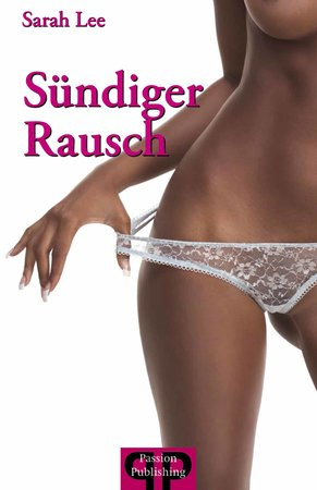 Cover Sarah Lee: Sündiger Rausch - Ein erotischer Roman | Heel Verlag