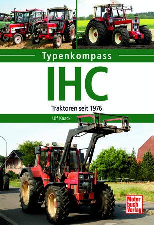 Typenkompass IHC - Traktoren seit 1976 | Heel Verlag